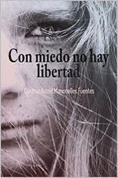 descargar epub Con miedo no hay libertad – Autor Cynthia Astrid Manonelles Fuentes