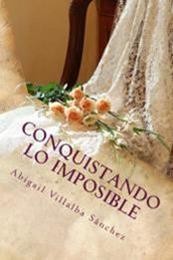 descargar epub Conquistando lo imposible – Autor Abigail Villalba Sánchez