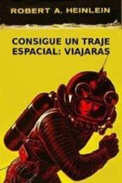 descargar epub Consigue un traje espacial: viajarás – Autor Robert A. Heinlein gratis