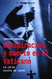 descargar epub Conspiración y muerte en el Vaticano: La oculta cara de Jesús – Autor Fernando Barragán gratis