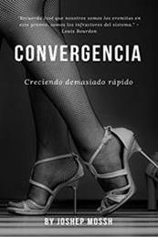 descargar epub Convergencia: Creciendo demasiado rápido – Autor Joshep MoOssh