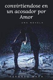 descargar epub Convirtiendose en un acosador por amor – Autor Fernando Nava