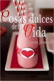 descargar epub Cosas dulces de la vida – Autor Anette Jhonson gratis