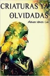 descargar epub Criaturas ya olvidadas – Autor Miriam Idrissi Cao
