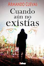 descargar epub Cuando aún no existías – Autor Armando Cuevas