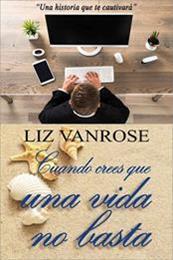 descargar epub Cuando crees que una vida no basta – Autor Liz Vanrose