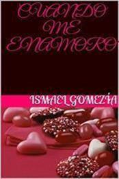 descargar epub Cuando me enamoro – Autor Ismael Gomezía