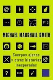 descargar epub Cuerpos ajenos y otras historias inesperadas – Autor Michael Marshall Smith