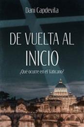 descargar epub De vuelta al inicio: ¿Qué ocurre en el Vaticano? – Autor Dani Capdevila gratis