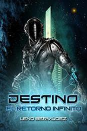 descargar epub Destino: El retorno infinito – Autor Leno Bermúdez gratis