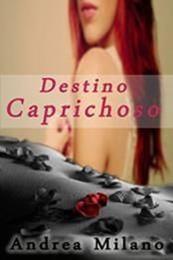 descargar epub Destino caprichoso – Autor Andrea Milano