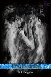 descargar epub Di Mi Nombre – Autor M.P. Delgado gratis