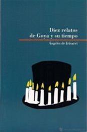 descargar epub Diez relatos de Goya y su tiempo – Autor Ángeles de Irisarri gratis