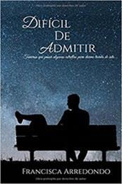 descargar epub Difícil de admitir – Autor Francisca Arredondo