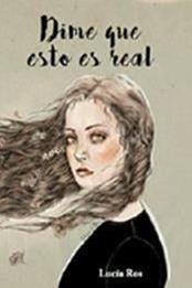 descargar epub Dime que esto es real – Autor Lucía Ros Cara