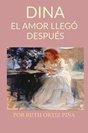 descargar epub Dina: El amor llegó después – Autor Ruth Ortiz Piña