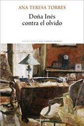 descargar epub Doña Inés contra el olvido – Autor Ana Teresa Torres gratis