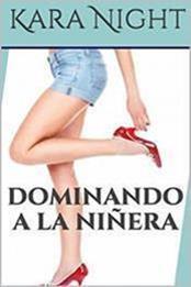 descargar epub Dominando a la niñera – Autor Kara Night gratis