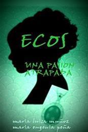 descargar epub Ecos: Una pasión atrapada – Autor Maria Eugenia Peña;Maria Luisa Muñoz