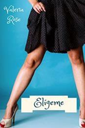 descargar epub Elígeme – Autor Valeria Rose