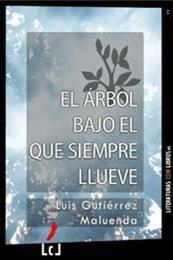 descargar epub El árbol bajo el que siempre llueve – Autor Luis Gutiérrez Maluenda