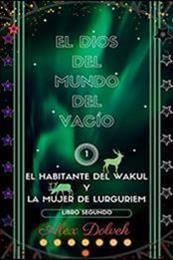 descargar epub El Habitante del Wakul y la mujer de Lurguriem II – Autor Alex Dolvek gratis