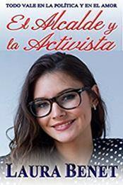 descargar epub El alcalde y la activista: Todo vale en la política y en el amor – Autor Laura Benet