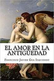 descargar epub El amor en la antigüedad – Autor Francisco Javier Gea Izquierdo