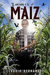 descargar epub El anciano y el maíz – Autor Claudio Hernández gratis