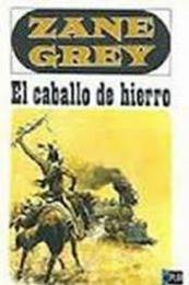descargar epub El caballo de hierro – Autor Zane Grey