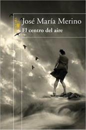 descargar epub El centro del aire – Autor José María Merino gratis
