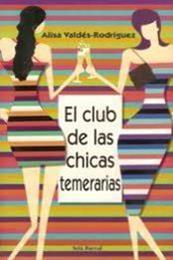 descargar epub El club de las chicas temerarias – Autor Alisa Valdés Rodriguez