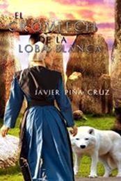 descargar epub El crómlech de la loba blanca – Autor Javier PIña Cruz gratis