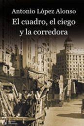 descargar epub El cuadro, el ciego y la corredora – Autor Antonio López Alonso gratis