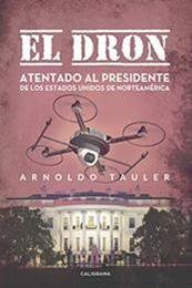 descargar epub El dron: Atentado al presidente de los Estados Unidos de Norteamérica – Autor Arnoldo Tauler gratis