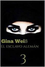 descargar epub El esclavo alemán 3 – Autor Gina Weiß gratis