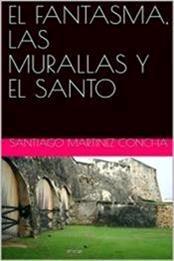 descargar epub El fantasma, las murallas y el santo – Autor Santiago Martínez Concha gratis