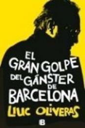 descargar epub El gran golpe del gánster de Barcelona – Autor Lluc Oliveras