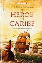 descargar epub El héroe del Caribe: La última batalla de Blas de Lezo – Autor Juan A. Pérez-Foncea