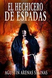 descargar epub El hechicero de espadas – Autor Agustín Arenas Salinas