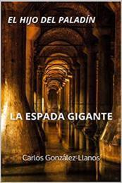 descargar epub El hijo del paladín. La espada gigante – Autor Carlos González-Llanos
