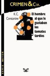 descargar epub El hombre al que le gustaban los tomates tardios – Autor K. C. Constantine gratis
