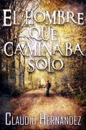 descargar epub El hombre que caminaba solo – Autor Claudio Hernández