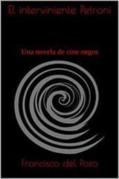 descargar epub El interviniente Petroni – Autor Francisco del Pozo Palomo gratis