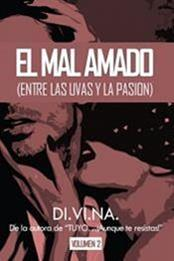 descargar epub El mal amado (Entre las uvas y la pasión) Vol. II – Autor Di.Vi.Na gratis