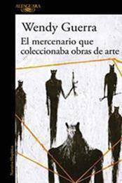 descargar epub El mercenario que coleccionaba obras de arte – Autor Wendy Guerra