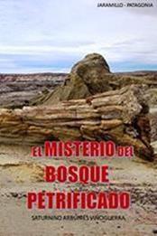 descargar epub El misterio del bosque petrificado: Jaramillo- Patagonia – Autor Saturnino Arbunies Vinciguerra gratis