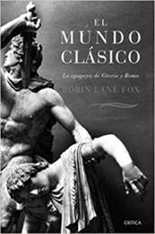 descargar epub El mundo clásico: La epopeya de Grecia y Roma – Autor Robin Lane Fox gratis