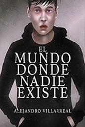 descargar epub El mundo donde nadie existe – Autor Alejandro Villarreal gratis