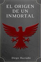 descargar epub El origen de un inmortal – Autor Diego Hurtado